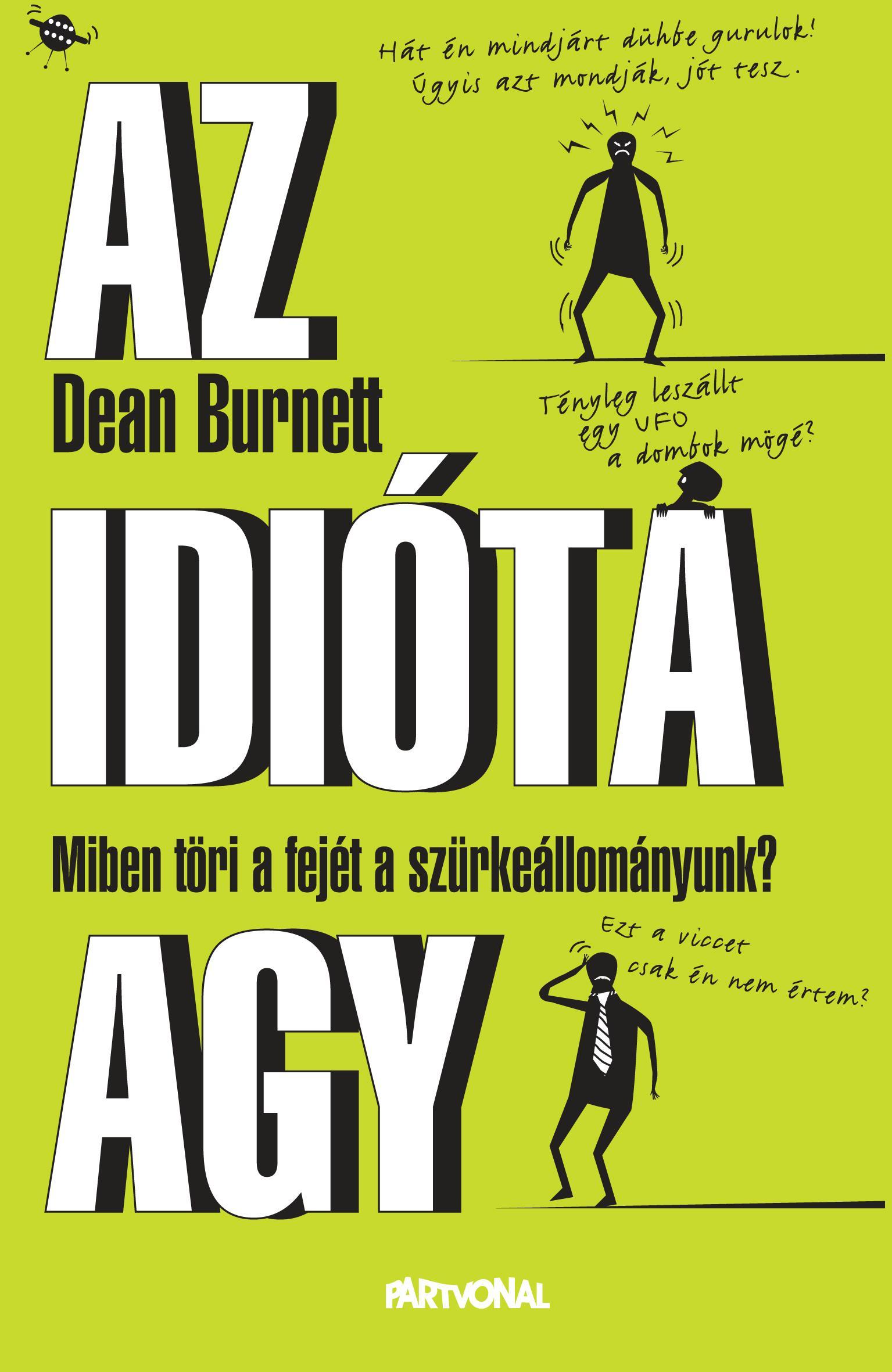 Dean Burnett - Az idióta agy - Miben töri a fejét a szürkeállományunk?