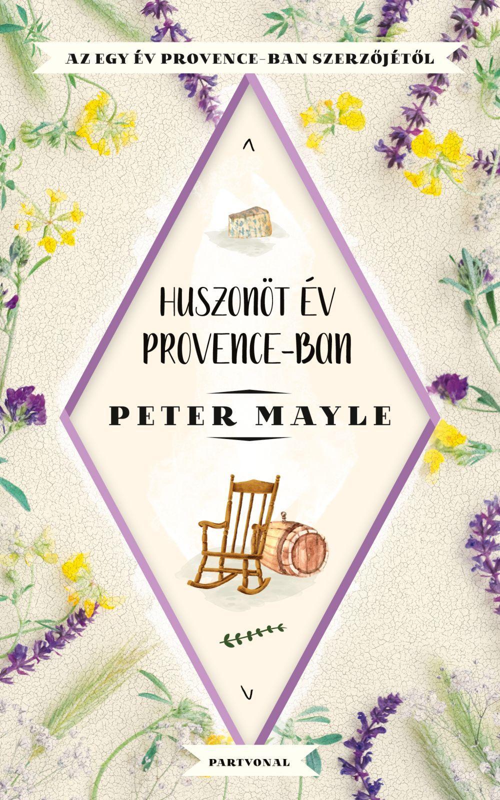 Peter Mayle - Huszonöt év Provence-ban
