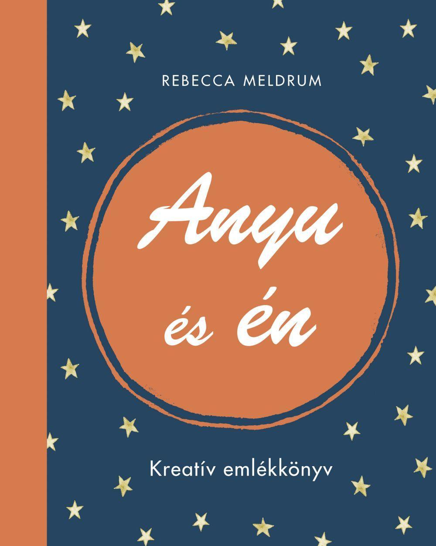 Rebecca Meldrum - Anyu és én - Kreatív emlékkönyv