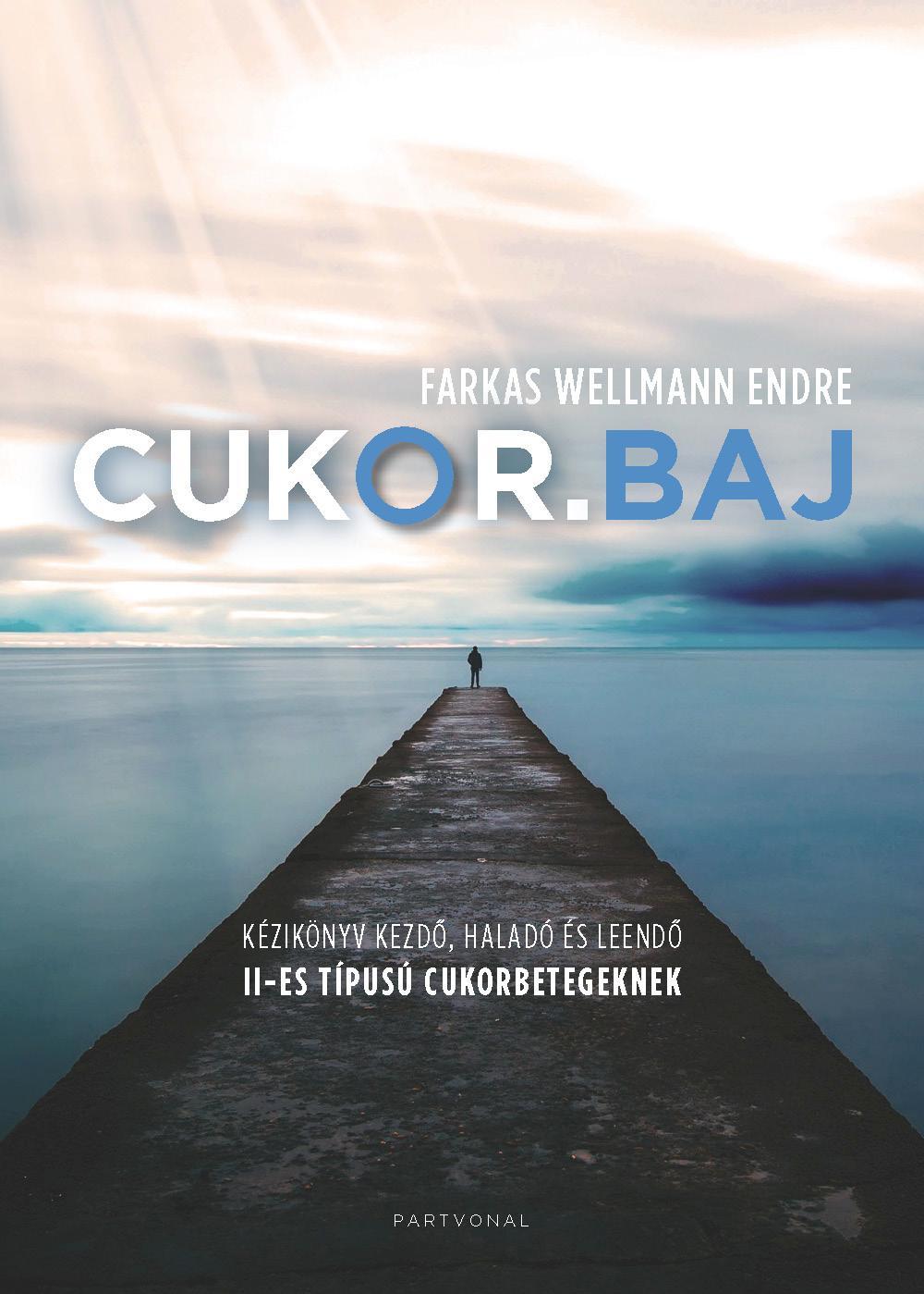 Farkas Wellmann Endre - CUKOR.BAJ - Kézikönyv kezdő, haladó és leendő II-es típusú cukorbetegeknek