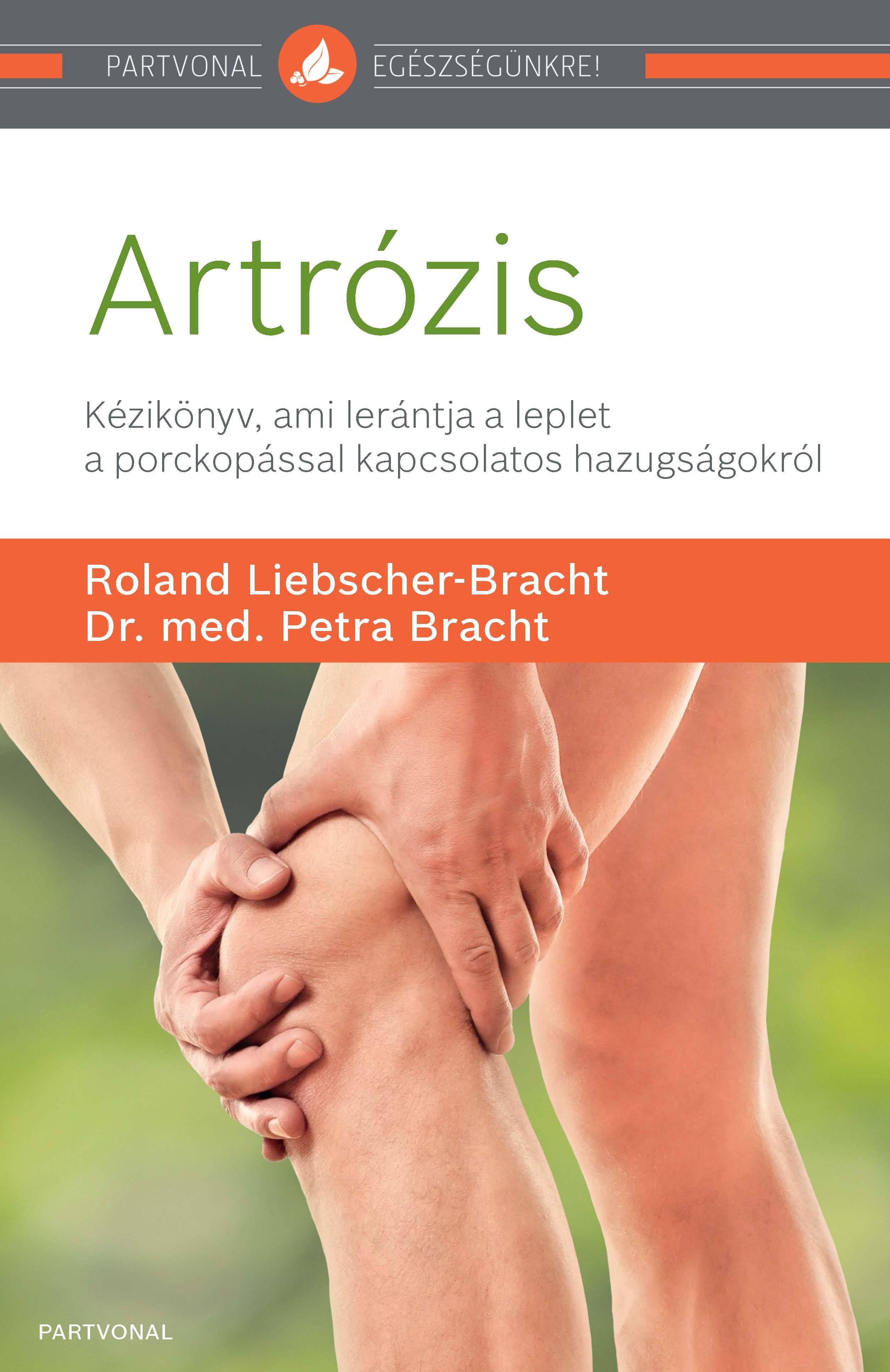 Roland Liebscher-Bracht - dr. med. Petra Bracht - Artrózis - Kézikönyv, ami segít leküzdeni a fájdalmat, és lerántja a leplet a porckopással kapcsolatos hazugságokról.