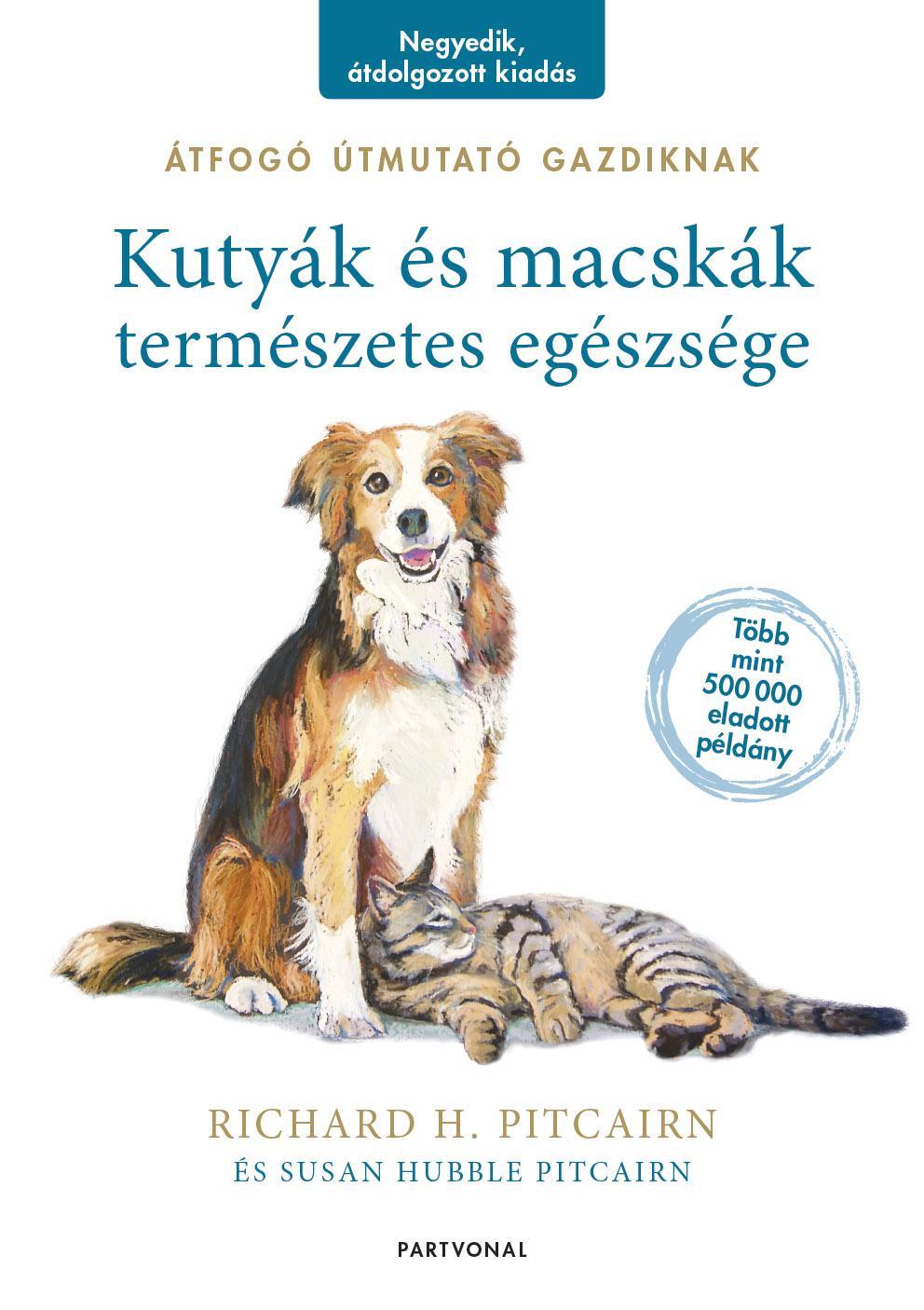Richard H. Pitcairn - Susan Hubble Pitcairn - Kutyák és macskák természetes egészsége - Átfogó útmutató gazdiknak
