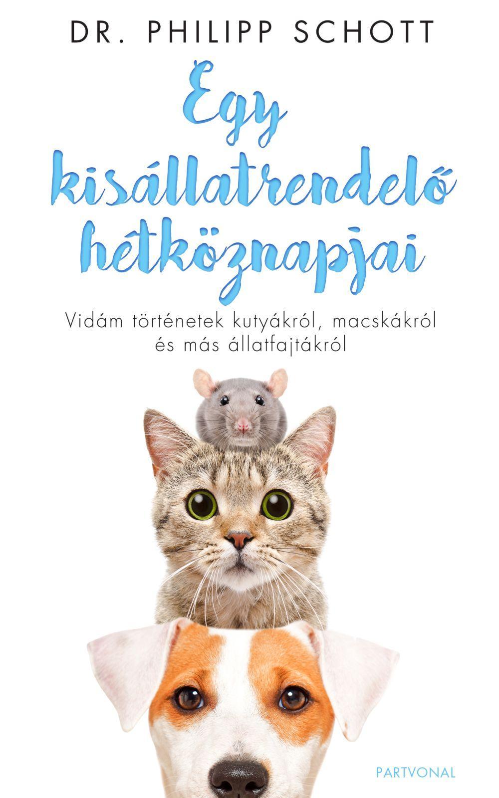 Dr. Philipp Schott - Egy kisállatrendelő hétköznapjai - Vidám történetek kutyákról, macskákról és más állatfajtákról