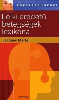 MARTEL, JACQUES - Lelki eredetű betegségek lexikona